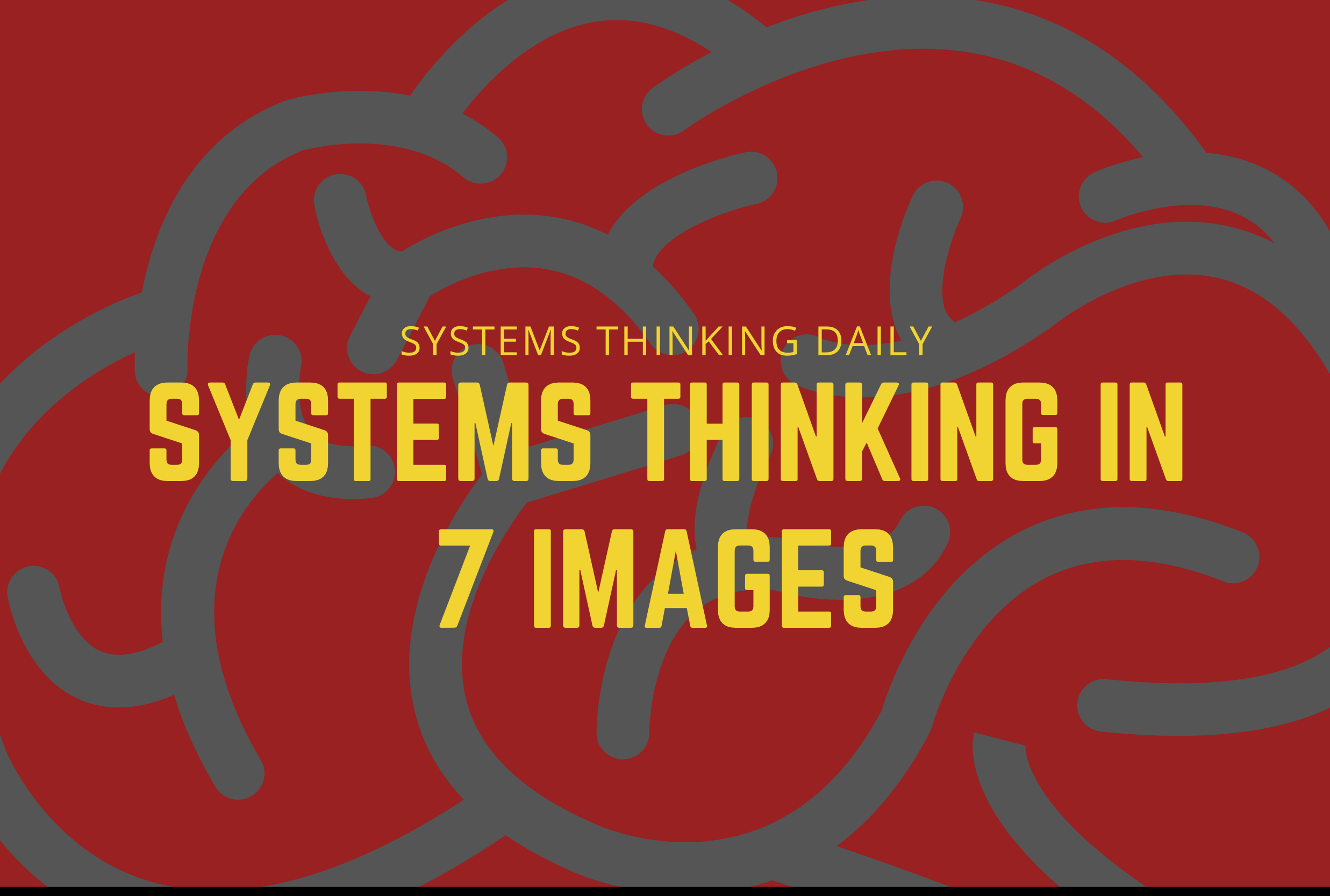 Systems Thinking in Seven (7) Images